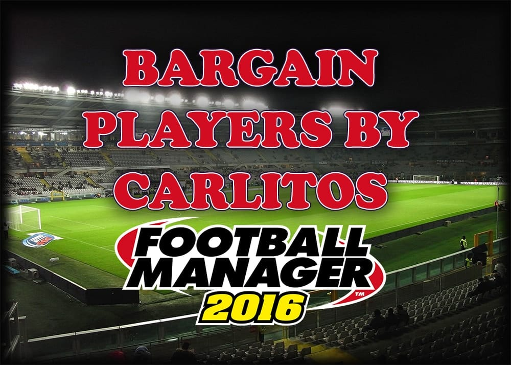 The 3 Bargain Signings in Football Manager 2016 - Carlitos choice