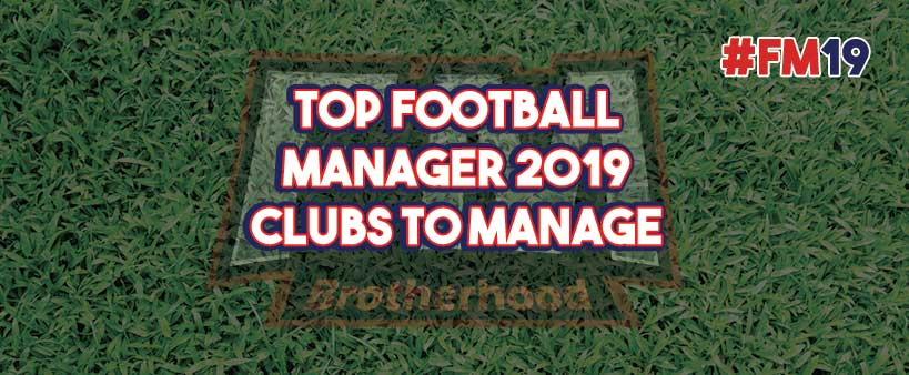 Top Football Manager 2019 clubs to play with
