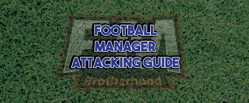 Football Manager Attacking Guide - FMBrotherhood - Football