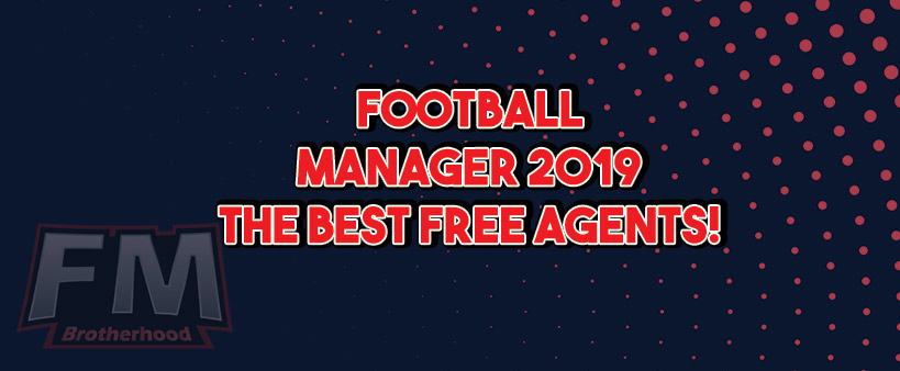 the best free agents football manager 2019 - best free agents fm19