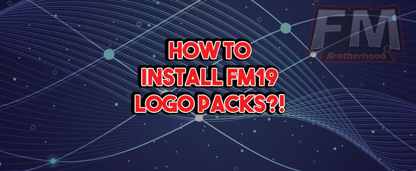 how to install logo packs fm19 guide