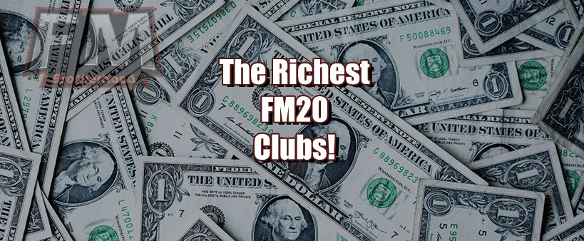 the richest clubs in fm20 - clubs with the biggest transfer budget in football manager 2020 - richest fm2020 clubs
